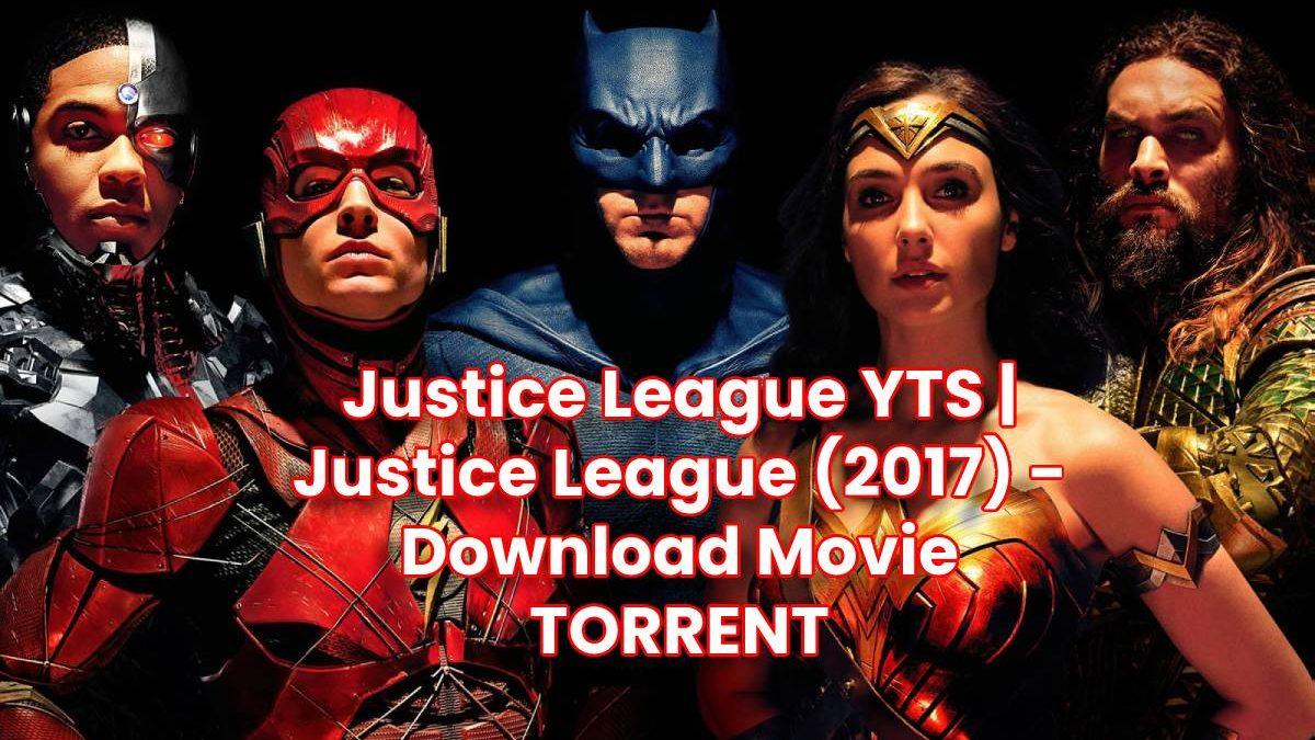 Justice League YTS | Justice League (2017) – Download Movie TORRENT