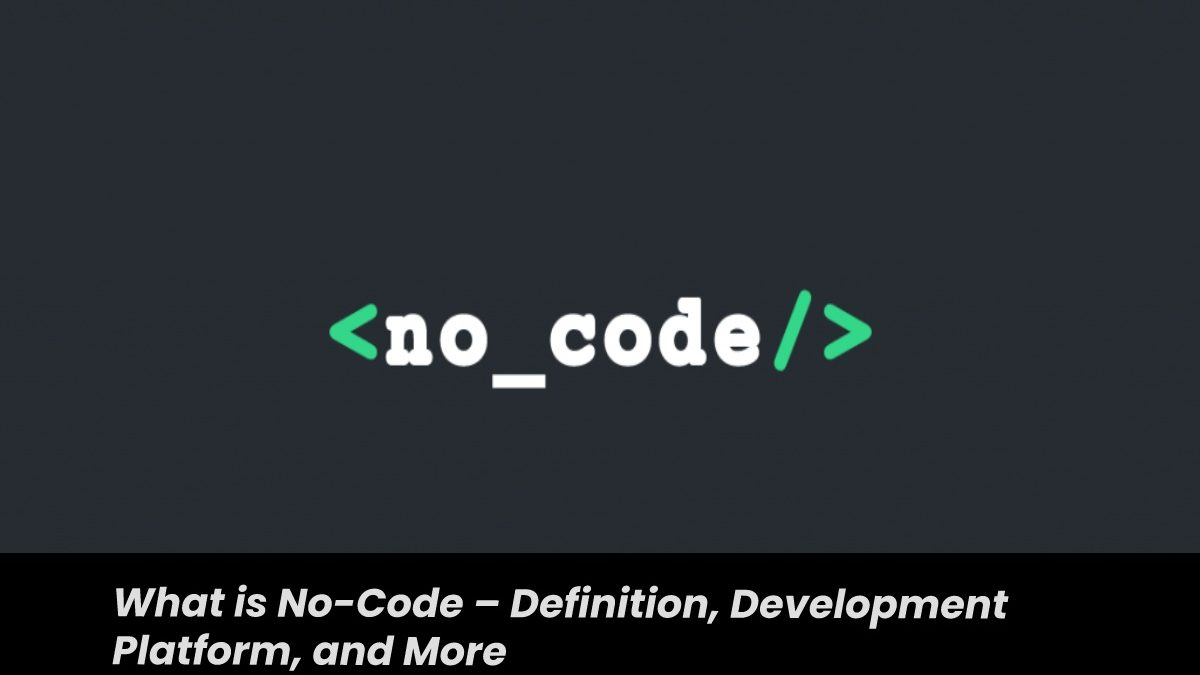 What is No-Code – Definition, Development Platform, and More