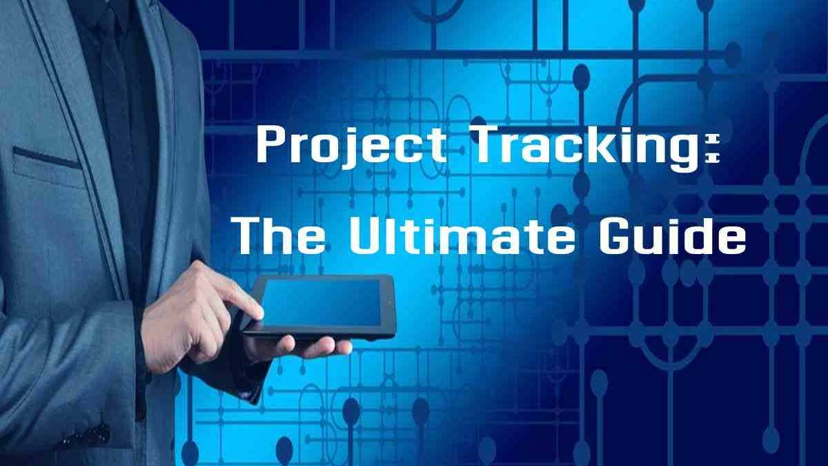 Project Tracking: The Ultimate Guide