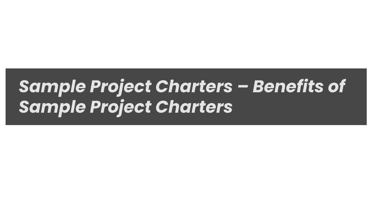 Sample Project Charters – Benefits of Sample Project Charters