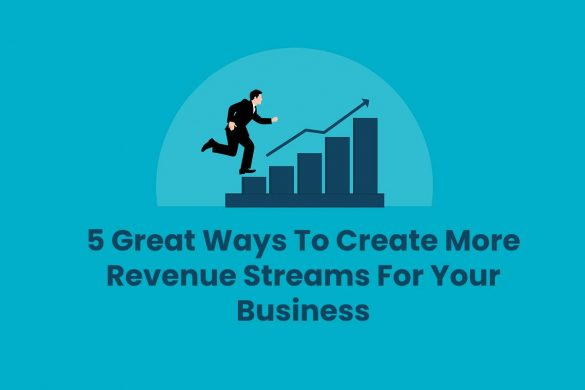 5 Great Ways To Create More Revenue Streams For Your Business