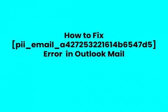 How to Fix [pii_email_a427253221614b6547d5] Error in Outlook Mail
