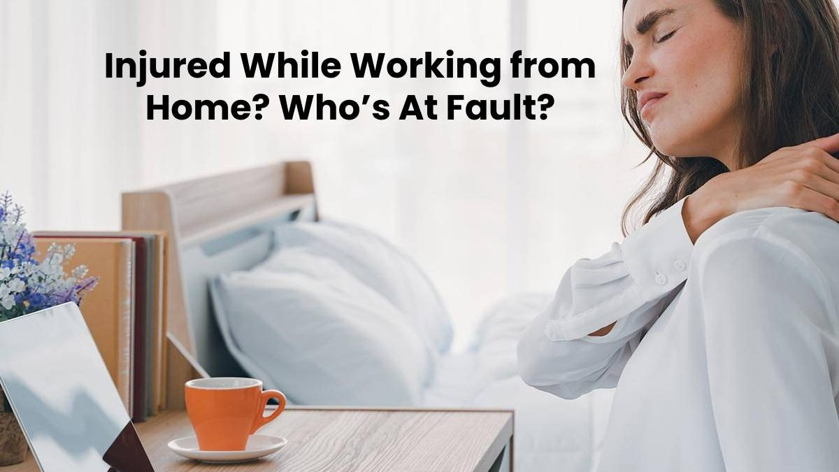 Injured While Working from Home? Who's At Fault?