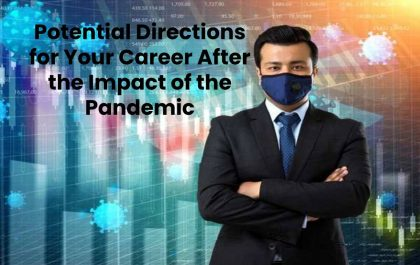 Potential Directions for Your Career After the Impact of the Pandemic