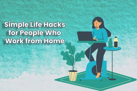 Simple Life Hacks for People Who Work from Home