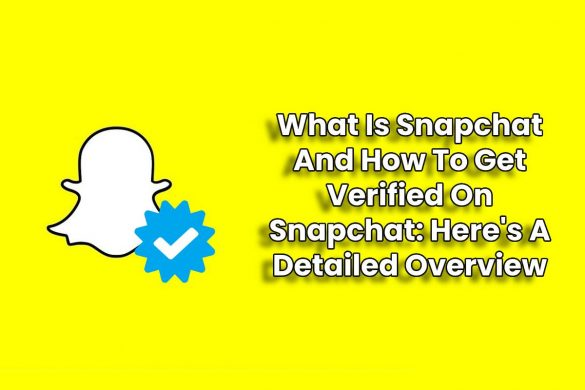 What Is Snapchat And How To Get Verified On Snapchat: Here's A Detailed Overview