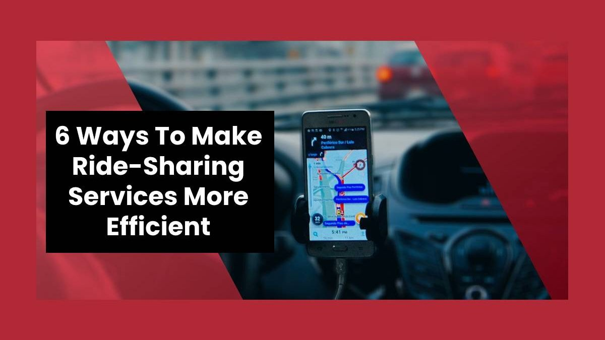 6 Ways To Make Ride-Sharing Services More Efficient