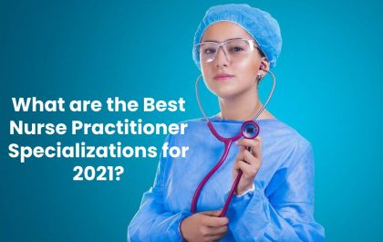 What are the Best Nurse Practitioner Specializations for 2021?